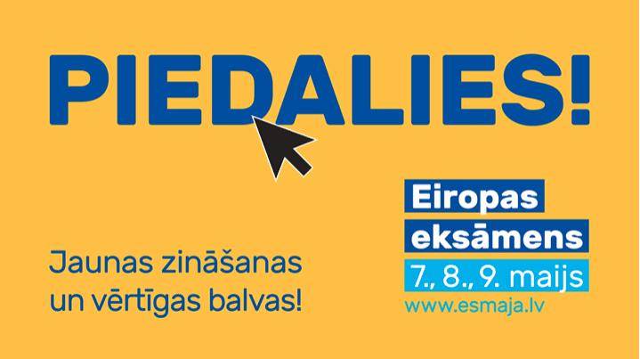 Tiekamies Eiropas eksāmenā – 7., 8., 9.maijā!