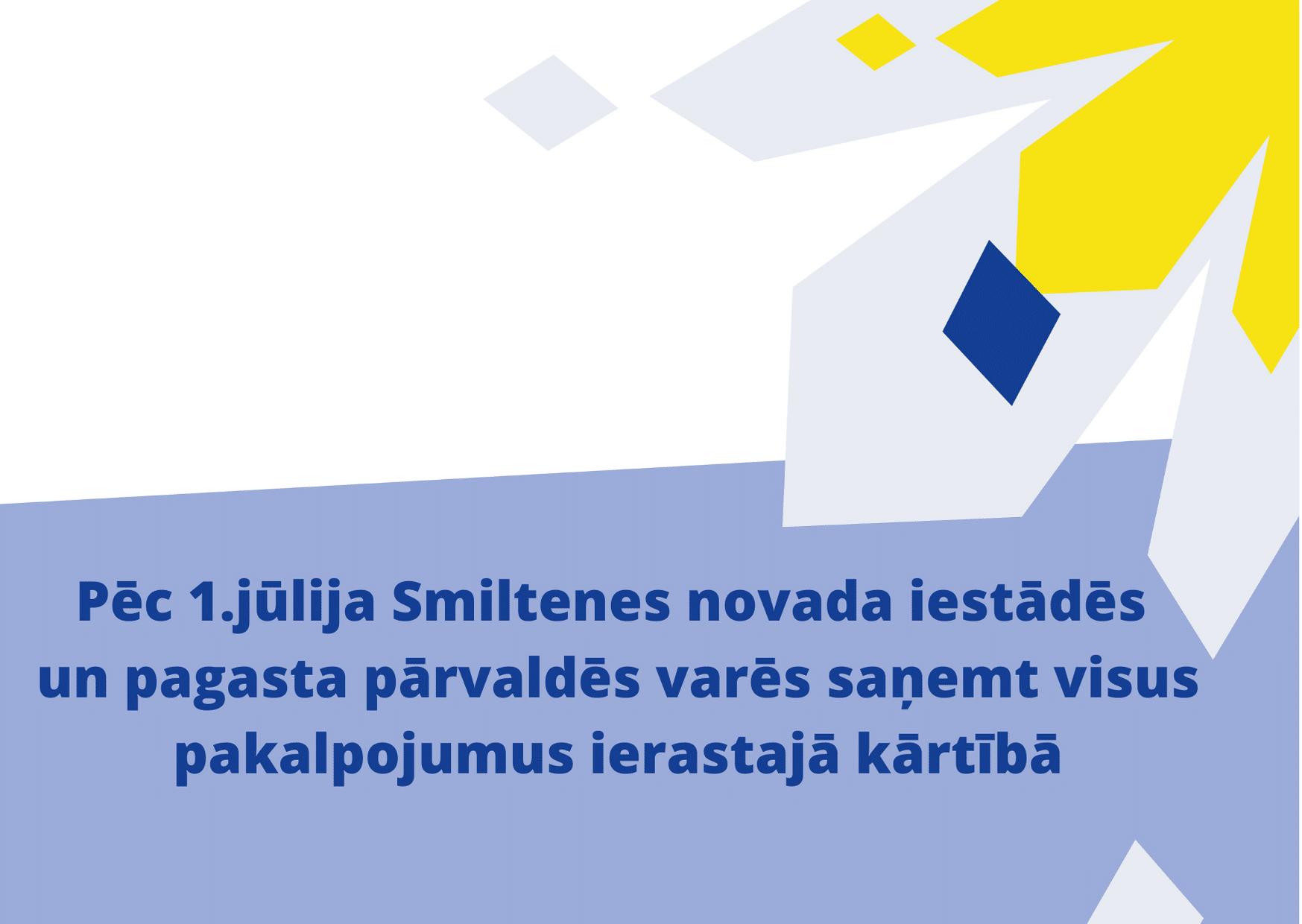 Pēc 1.jūlija Smiltenes novada iestādēs un pagasta pārvaldēs varēs saņemt visus pakalpojumus ierastajās pakalpojumu sniegšanas vietās un kārtībā